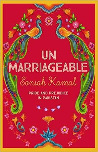 Book Review: Unmarriageable: Pride and Prejudice in Pakistan by Soniah Kamal